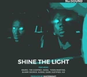 Nu:Sound - Shine The Light Ft. Tim Godfrey, Waje, Nosa, Tosin Martins, Dare Justified, Banky W & Ali Baba
